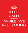 KEEP CALM AND LIVE  WHILE  WE ARE  YOUNG - Personalised Poster A4 size