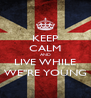 "KEEP CALM AND LIVE WHILE WE""RE YOUNG - Personalised Poster A4 size"