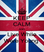 KEEP CALM AND Live While Were Young  - Personalised Poster A4 size