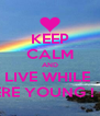 KEEP CALM AND LIVE WHILE  WERE YOUNG ! <3  - Personalised Poster A4 size
