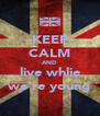 KEEP CALM AND live whlie we're young - Personalised Poster A4 size