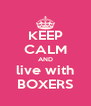 KEEP CALM AND live with BOXERS - Personalised Poster A4 size