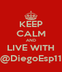 KEEP CALM AND LIVE WITH @DiegoEsp11 - Personalised Poster A4 size