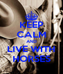 KEEP CALM AND LIVE WITH HORSES - Personalised Poster A4 size