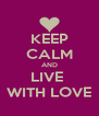 KEEP CALM AND LIVE  WITH LOVE - Personalised Poster A4 size