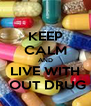 KEEP CALM AND LIVE WITH  OUT DRUG - Personalised Poster A4 size