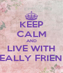 KEEP CALM AND LIVE WITH RREALLY FRIENDS - Personalised Poster A4 size