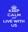 KEEP CALM AND LIVE WITH US - Personalised Poster A4 size