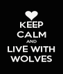 KEEP CALM AND LIVE WITH WOLVES - Personalised Poster A4 size