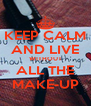 KEEP CALM AND LIVE WITHOUT ALL THE MAKE-UP - Personalised Poster A4 size