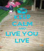 KEEP CALM AND LIVE YOU LIVE - Personalised Poster A4 size