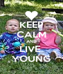 KEEP CALM AND LIVE  YOUNG - Personalised Poster A4 size