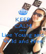 KEEP CALM AND Live Young and Wild and Free - Personalised Poster A4 size