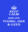 KEEP CALM AND LIVE YOUNG, DAX & GEED - Personalised Poster A4 size