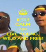 KEEP CALM AND LIVE YOUNG, WILD AND FREE! - Personalised Poster A4 size