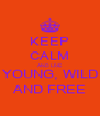 KEEP CALM AND LIVE YOUNG, WILD AND FREE - Personalised Poster A4 size