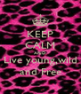 KEEP CALM AND Live young,wild and Free - Personalised Poster A4 size