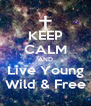 KEEP CALM AND Live Young Wild & Free - Personalised Poster A4 size