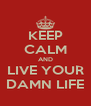 KEEP CALM AND LIVE YOUR DAMN LIFE - Personalised Poster A4 size