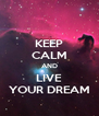 KEEP CALM AND LIVE YOUR DREAM - Personalised Poster A4 size