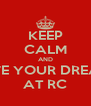 KEEP CALM AND LIVE YOUR DREAM AT RC - Personalised Poster A4 size