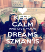 KEEP CALM AND LIVE YOUR DREAMS SZMAN'IS - Personalised Poster A4 size
