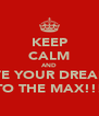 KEEP CALM AND LIVE YOUR DREAMS TO THE MAX!!! - Personalised Poster A4 size