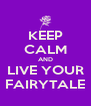 KEEP CALM AND LIVE YOUR FAIRYTALE - Personalised Poster A4 size