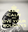 KEEP CALM AND LIVE YOUR  HOLIDAYS - Personalised Poster A4 size