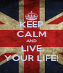 KEEP CALM AND LIVE YOUR LIFE! - Personalised Poster A4 size