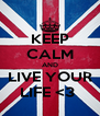 KEEP CALM AND LIVE YOUR LIFE <3  - Personalised Poster A4 size