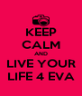 KEEP CALM AND LIVE YOUR LIFE 4 EVA - Personalised Poster A4 size