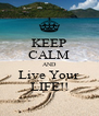 KEEP CALM AND Live Your LIFE!! - Personalised Poster A4 size