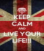 KEEP CALM AND LIVE YOUR LIFE!!! - Personalised Poster A4 size