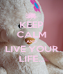 KEEP CALM AND LIVE YOUR LIFE... - Personalised Poster A4 size