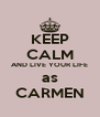 KEEP CALM AND LIVE YOUR LIFE as CARMEN - Personalised Poster A4 size