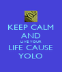 KEEP CALM AND LIVE YOUR LIFE CAUSE YOLO - Personalised Poster A4 size