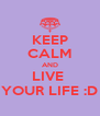 KEEP CALM AND LIVE  YOUR LIFE :D - Personalised Poster A4 size