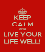 KEEP CALM AND LIVE YOUR LIFE WELL! - Personalised Poster A4 size