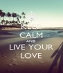 KEEP CALM AND LIVE YOUR LOVE - Personalised Poster A4 size