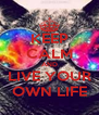 KEEP CALM AND LIVE YOUR OWN LIFE - Personalised Poster A4 size