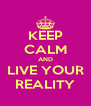 KEEP CALM AND LIVE YOUR REALITY - Personalised Poster A4 size