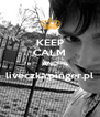 KEEP CALM AND liveczka.pinger.pl  - Personalised Poster A4 size