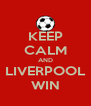 KEEP CALM AND LIVERPOOL WIN - Personalised Poster A4 size