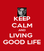 KEEP CALM AND LIVING  GOOD LIFE - Personalised Poster A4 size