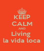 KEEP CALM AND Living  la vida loca - Personalised Poster A4 size