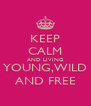 KEEP CALM AND LIVING YOUNG,WILD AND FREE - Personalised Poster A4 size