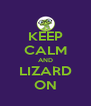 KEEP CALM AND LIZARD ON - Personalised Poster A4 size