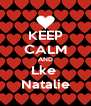 KEEP CALM AND Lke  Natalie - Personalised Poster A4 size