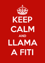 KEEP CALM AND LLAMA A FITI - Personalised Poster A4 size